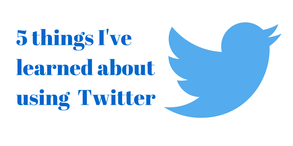 Five things I have learned abut Twitter