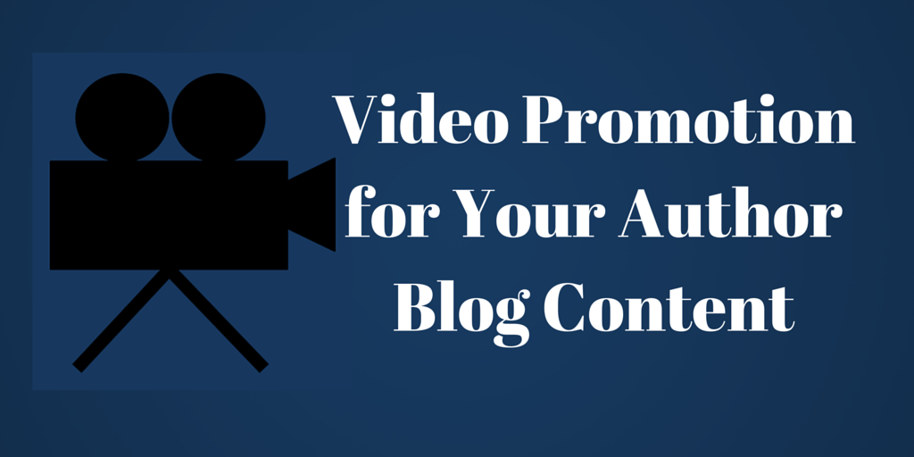 Video Promotion for Your Author Blog Content