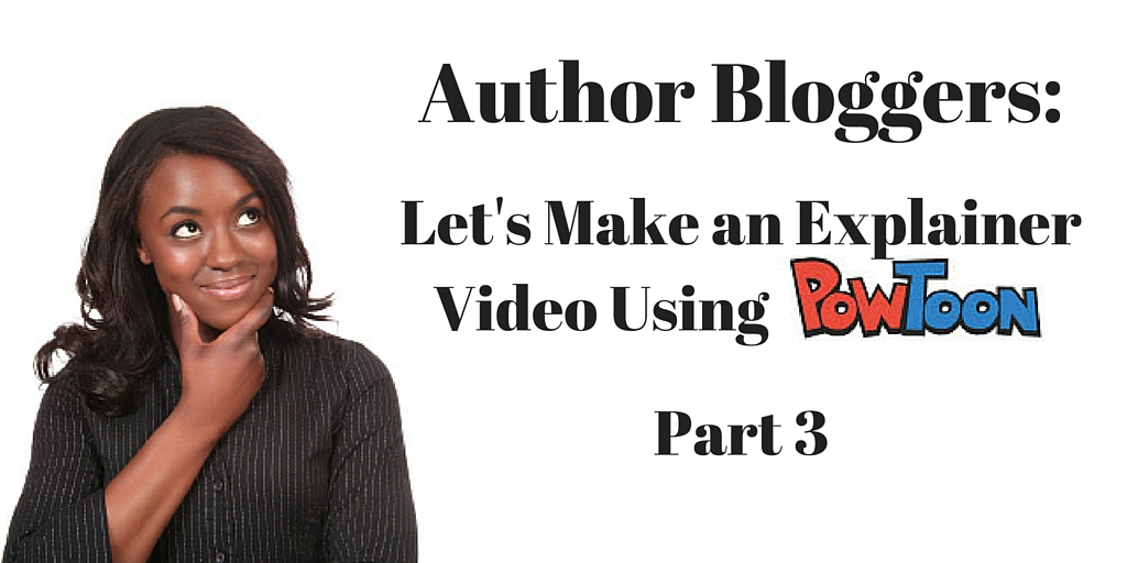 Author Bloggers, Let's Make and Explainer Video Using PowToon Part 3