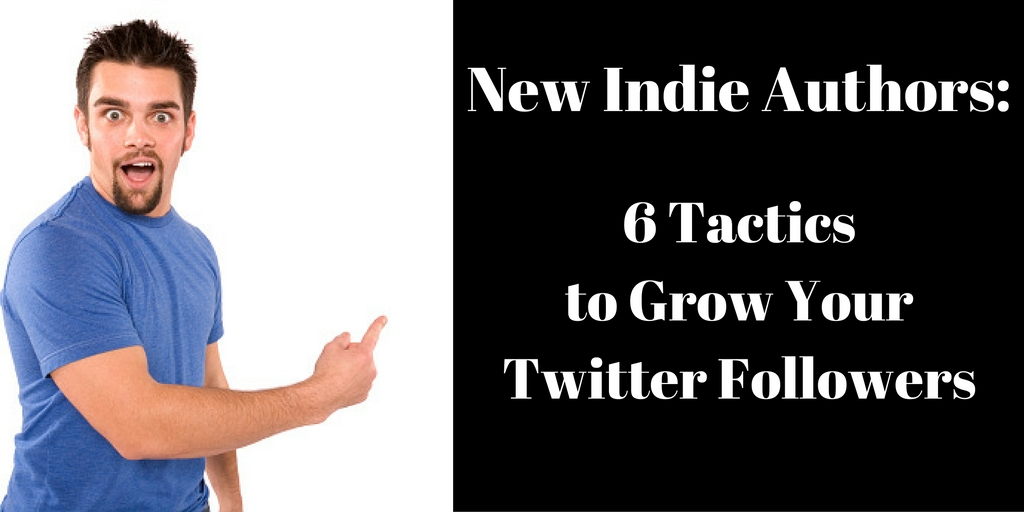 New Indie Authors 6 Tactics to Grow Your Twitter Following