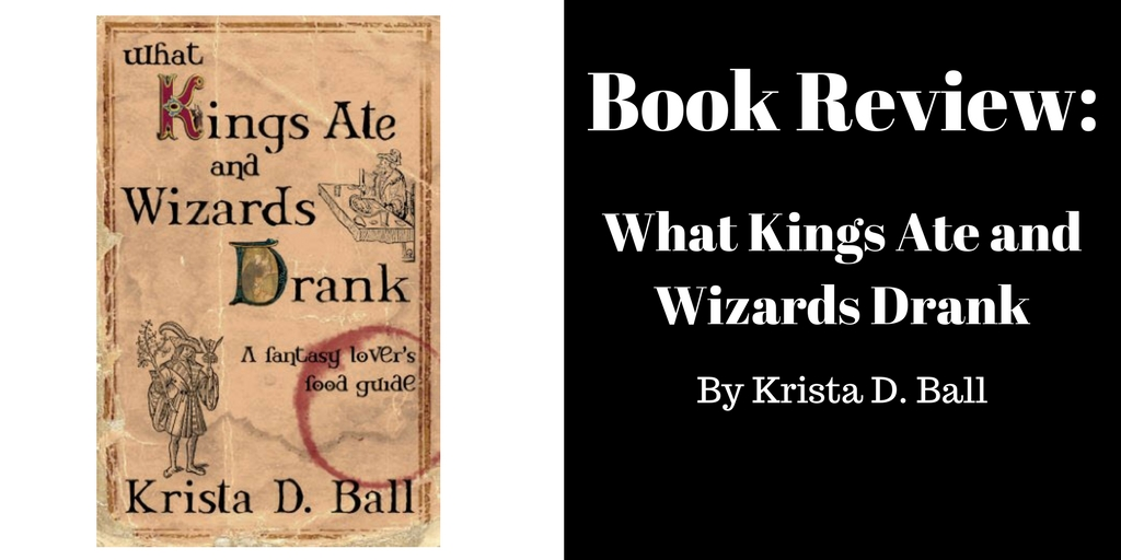 Book Review: What Kings Ate and Wizards Drank, Brant Forseng, @brantforseng